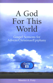 A God For This World (Gospel, Advent/Christmas/Epiphany, B)  -     By: Maurice A. Fetty