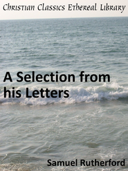 Selection from his Letters - eBook  -     By: Samuel Rutherford