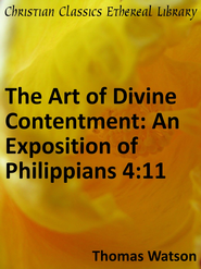 Art of Divine Contentment: An Exposition of Philippians 4:11 - eBook  -     By: Thomas Watson