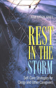Rest in the Storm: Self-Care Strategies for Clergy and Other Caregivers  -     By: Kirk Byron Jones