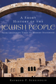 A Short History of the Jewish People: From Legendary   Times to Modern Statehood  -     By: Raymond P. Scheindlin