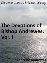 Devotions of Bishop Andrewes. Vol. I - eBook  -     By: Lancelot Andrewes