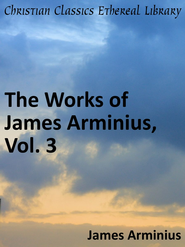 Works of James Arminius, Vol. 3 - eBook  -     By: Jacobus Arminius