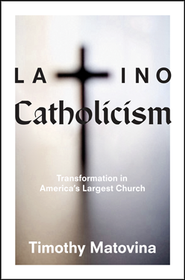 Latino Catholicism: Transformation in America's Largest Church  -     By: Timothy Matovina