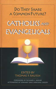 Catholics & Evangelicals:Do They Share a Common Future?   -     Edited By: Thomas P. Rausch