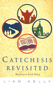 Catechesis Revisited: Handing on Faith Today   -     By: Liam Kelly