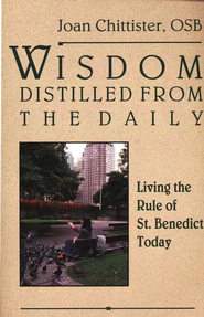 Wisdom Distilled from the Daily: Living the Rule of St. Benedict Today  -     By: Joan Chittister