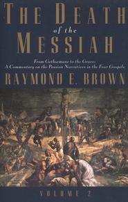 The Death of the Messiah: From Gethsemane to the Grave, Volume 2  -     By: Raymond E. Brown