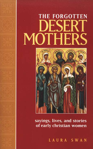 Forgotten Desert Mothers: Sayings, Lives, and Stories of Early Christian Women  -     By: Laura Swan