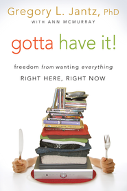 Gotta Have It! - eBook  -     By: Gregg Jantz