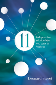 11: Indispensible Relationships You Can't Be Without - eBook  -     By: Leonard Sweet