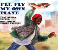 I'll Fly My Own Plane  -     By: Jean Alicia Elster     Illustrated By: Nicole Tadgell
