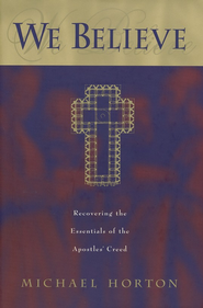 We Believe: Recovering the Essentials of the Apostles' Creed (slightly imperfect)  -              By: Michael Horton