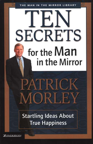 Ten Secrets for the Man in the Mirror: Startling Ideas About True Happiness - eBook  -     By: Patrick Morley