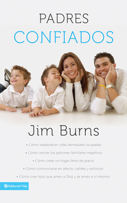 Padres Confiados: Finding Replenishment for Overcrowded Lives-Overcoming Negative Family Patterns-Creating a Grace Filled Home-Communicating with Affection, Warmth and Encouragement-Raising Kids Who - eBook  -     By: Jim Burns