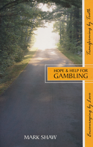 Hope & Help For Gambling  -     By: Mark E. Shaw