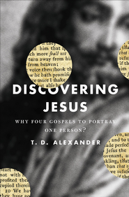 Discovering Jesus: Why Four Gospels to Portray One Person? - eBook  -     By: T. Desmond Alexander