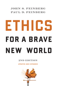 Ethics for a Brave New World, Second Edition - eBook  -     By: John S. Feinberg, Paul D. Feinberg