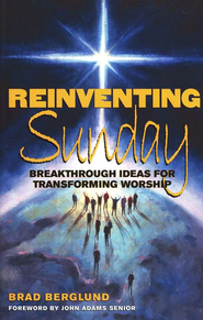 Reinventing Sunday: Breakthrough Ideas for Transforming Worship  -     By: Brad Berglund