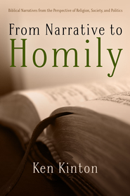 From Narrative to Homily: Biblical Narratives from the Perspective of Religion, Society, and Politics - eBook  -     By: Ken Kinton