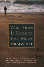 What Does It Mean to Be a Man?   -     By: Thomas Hart