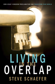 Living in the Overlap: How Jesus' Kingdom Proclamation Can Transform Your World - eBook  -     By: Steve Schaefer