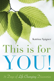 This is for You!: 31 Days of Life Changing Discoveries - eBook  -     By: Katrina Spigner