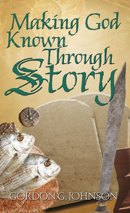 Making God Known Through Story - eBook  -     By: Gordon G. Johnson