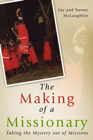 The Making of a Missionary: Taking the Mystery out of Missions - eBook  -     By: Jay McLaughlin