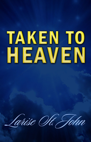 Taken to Heaven - eBook  -     By: Larise St. John