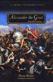 Alexander the Great and His Empire: A Short Introduction  -     By: Pierre Briant