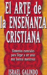El Arte de la Ense&#241anza Cristiana / Craft of Christian Teaching - Spanish Ed.  -              By: Israel Galindo