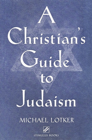 A Christian's Guide to Judaism   -     By: Michael Lotker