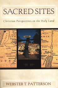 Sacred Sites: Christian Perspectives on the Holy Land   -     By: Webster T. Patterson