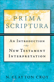 Prima Scriptura: An Introduction to New Testament Interpretation - eBook  -     By: N. Clayton Croy