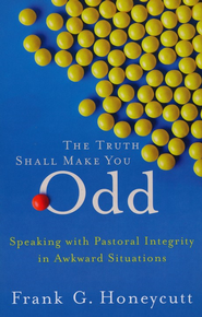 Truth Shall Make You Odd, The: Speaking with Pastoral Integrity in Awkward Situations - eBook  -     By: Frank G. Honeycutt