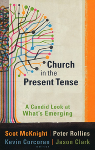 Church in the Present Tense: A Candid Look at What's Emerging - eBook  -     By: Scot McKnight, Kevin Corcoran, Peter Rollins, Jason Clark