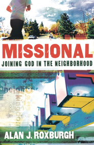 Missional: Joining God in the Neighborhood - eBook  -     By: Alan J. Roxburgh