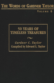 The Words of Gardner Taylor, Volume 6: 50 Years of Timeless Treasures  -     By: Gardner C. Taylor