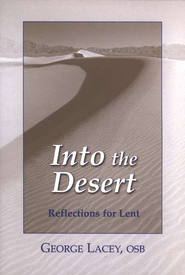 Into the Desert: Reflections for Lent   -     By: George Lacey