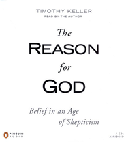 The Reason for God: Belief in God in an Age of Skepticism, Audiobook on CD  -              By: Timothy Keller