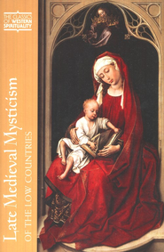 Late Medieval Mysticism of the Low Countries (Classics of Western Spirituality)  -     Edited By: Rik Van Nieuwenhove, Robert Faesen, Helen Rolfson     By: Rik Van Nieuwenhove, Robert Faesen & Helen Rolfson, eds.