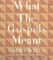 What the Gospels Meant, Audio CD  -              By: Garry Wills