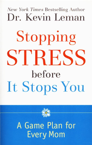 Stopping Stress before It Stops You: A Game Plan for Every Mom - eBook  -     By: Dr. Kevin Leman