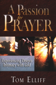 A Passion for Prayer: Experiencing Deeper Intimacy with God  -     By: Tom Elliff