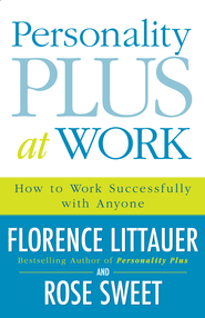 Personality Plus at Work: How to Work Successfully with Anyone - eBook  -     By: Florence Littauer, Rose Sweet