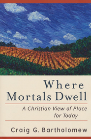 Where Mortals Dwell: A Christian View of Place for Today - eBook  -     By: Craig G. Bartholomew