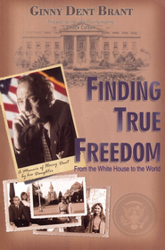 Finding True Freedom: From the White House to the World  -     By: Ginny Dent Brant