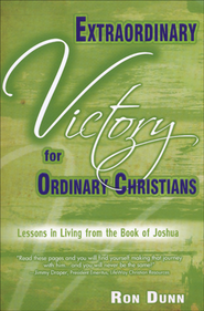 Extraordinary Victory for Ordinary Christians: Lessons in Living from the Book of Joshua  -     By: Ron Dunn