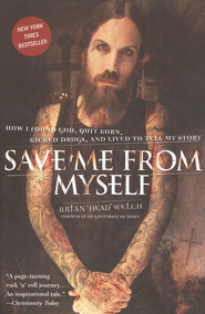"Save Me From Myself: How I Found God, Quit Korn, Kicked Drugs and Lived to Tell My Story, Softcover  -     By: Brian ""Head"" Welch"